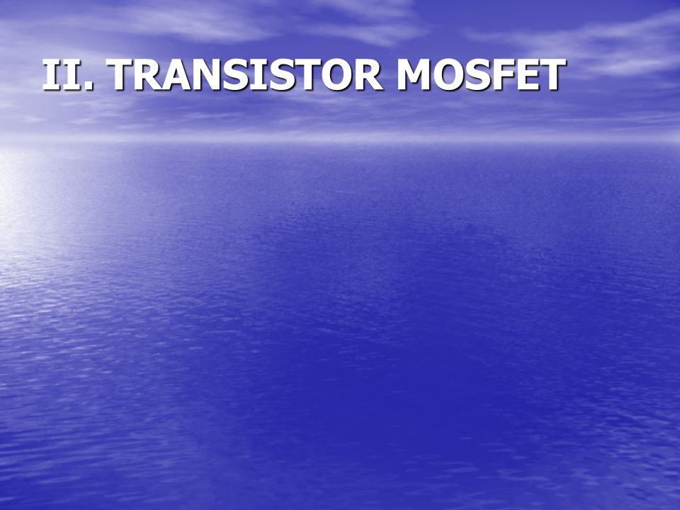 II. TRANSISTOR MOSFET