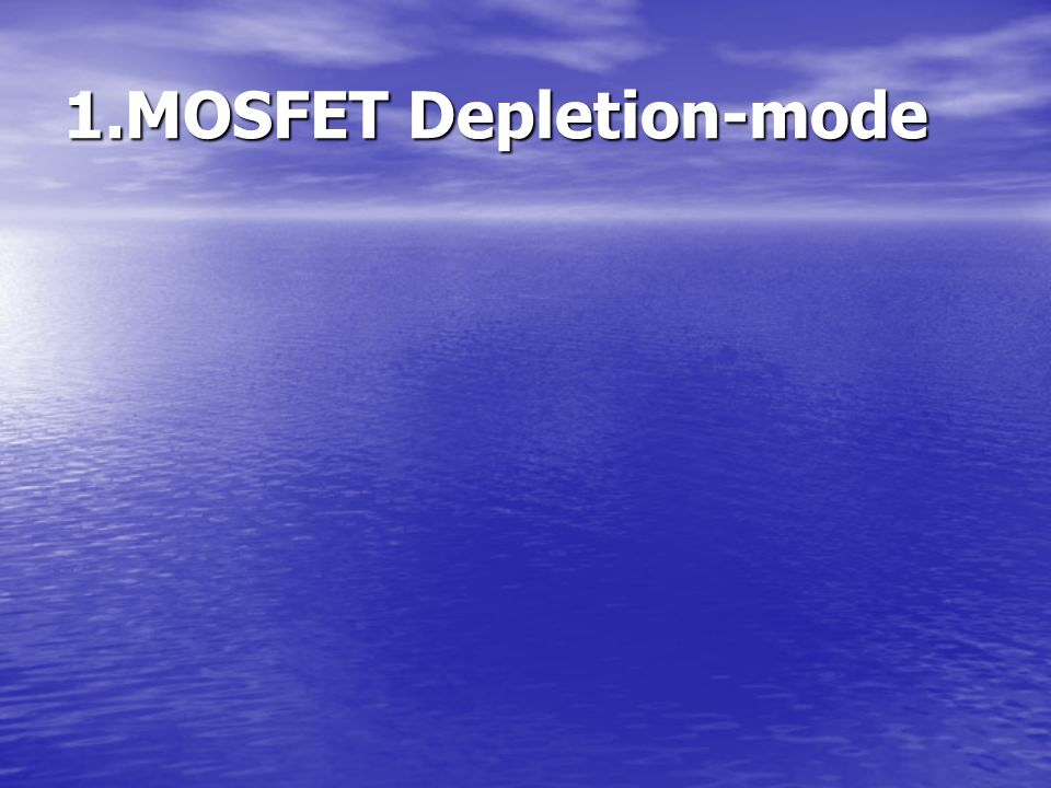1.MOSFET Depletion-mode
