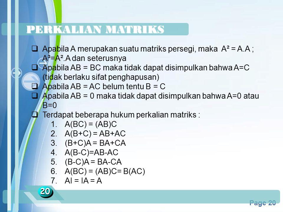 PERKALIAN MATRIKS Apabila A merupakan suatu matriks persegi, maka A² = A.A ; A³=A².A dan seterusnya.