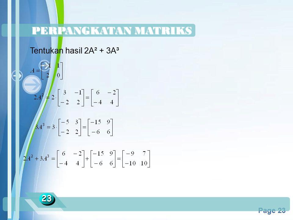 PERPANGKATAN MATRIKS Tentukan hasil 2A² + 3A³ 23