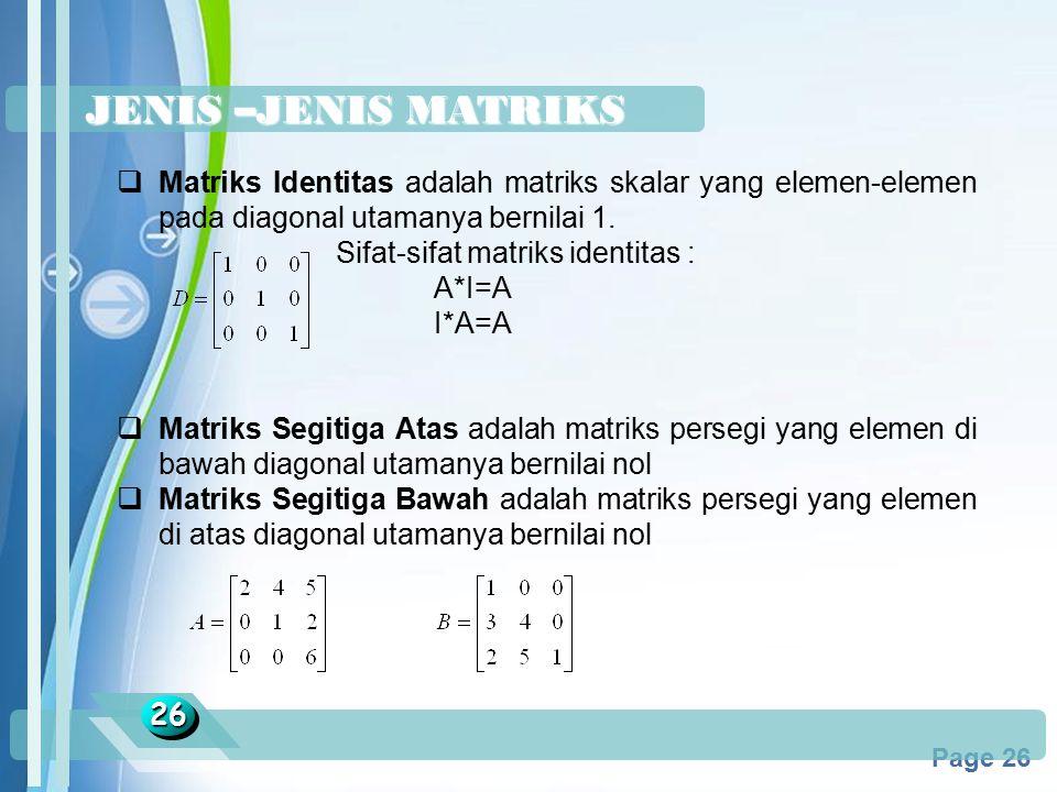 JENIS –JENIS MATRIKS Matriks Identitas adalah matriks skalar yang elemen-elemen pada diagonal utamanya bernilai 1.