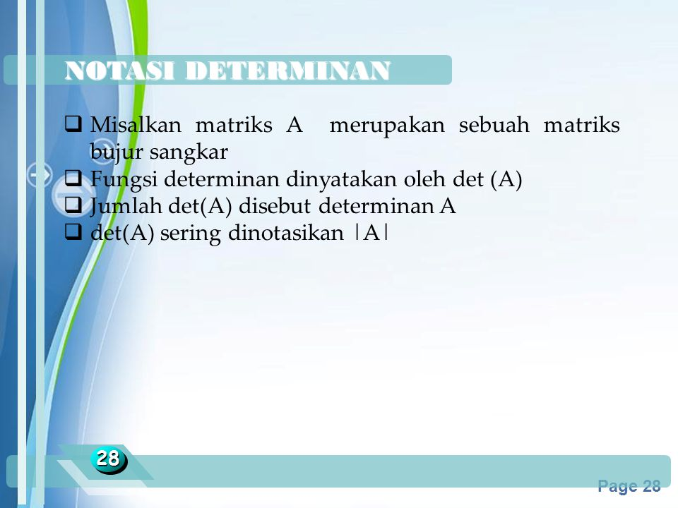 NOTASI DETERMINAN Misalkan matriks A merupakan sebuah matriks bujur sangkar. Fungsi determinan dinyatakan oleh det (A)
