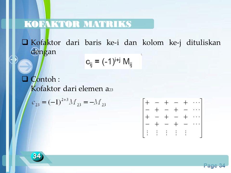 KOFAKTOR MATRIKS Kofaktor dari baris ke-i dan kolom ke-j dituliskan dengan. Contoh : Kofaktor dari elemen a23.