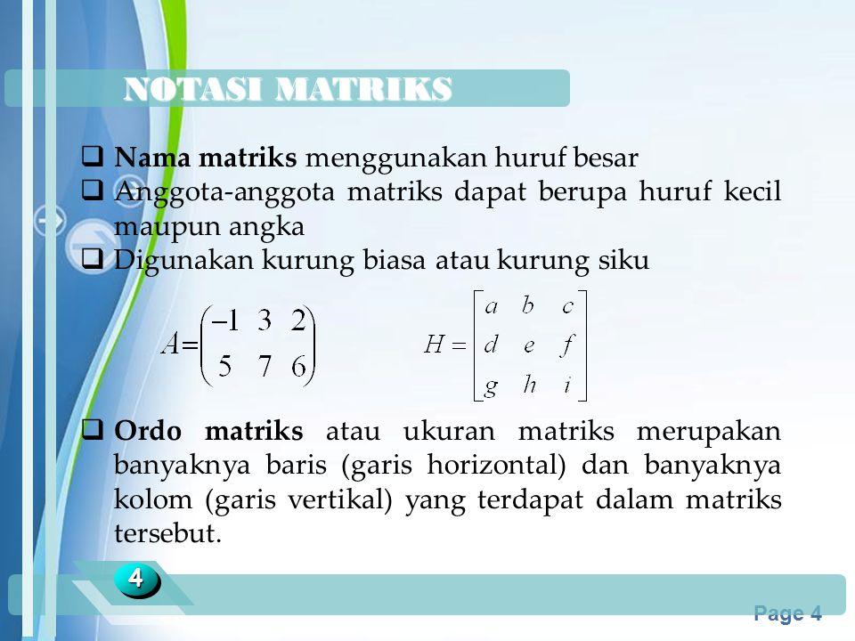 NOTASI MATRIKS Nama matriks menggunakan huruf besar
