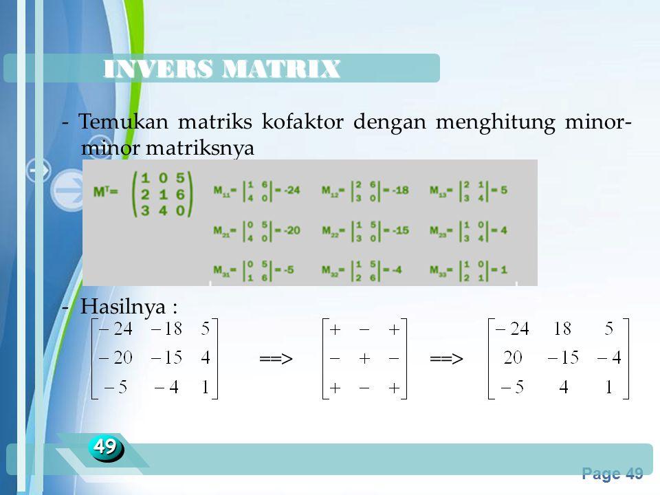 INVERS MATRIX - Temukan matriks kofaktor dengan menghitung minor-minor matriksnya. - Hasilnya : ==> ==>