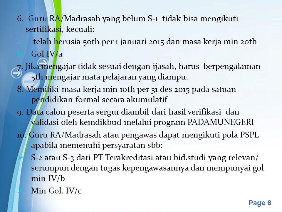 6. Guru RA/Madrasah yang belum S-1 tidak bisa mengikuti sertifikasi, kecuali: