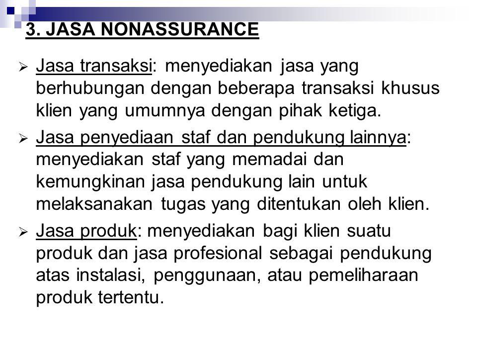3. JASA NONASSURANCE Jasa transaksi: menyediakan jasa yang berhubungan dengan beberapa transaksi khusus klien yang umumnya dengan pihak ketiga.