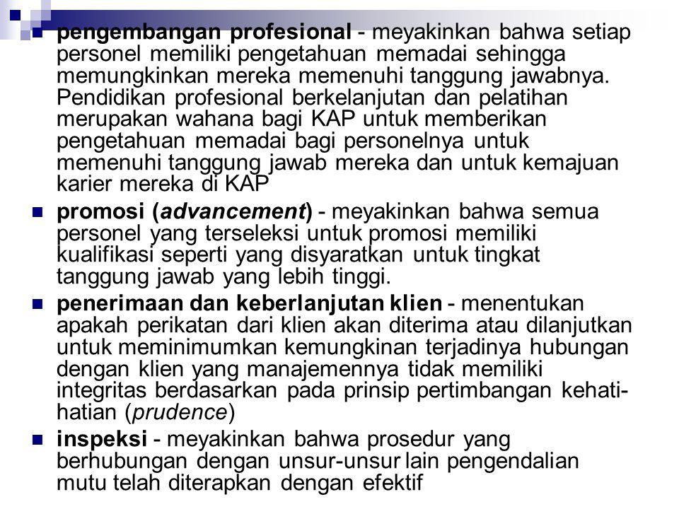 pengembangan profesional - meyakinkan bahwa setiap personel memiliki pengetahuan memadai sehingga memungkinkan mereka memenuhi tanggung jawabnya. Pendidikan profesional berkelanjutan dan pelatihan merupakan wahana bagi KAP untuk memberikan pengetahuan memadai bagi personelnya untuk memenuhi tanggung jawab mereka dan untuk kemajuan karier mereka di KAP