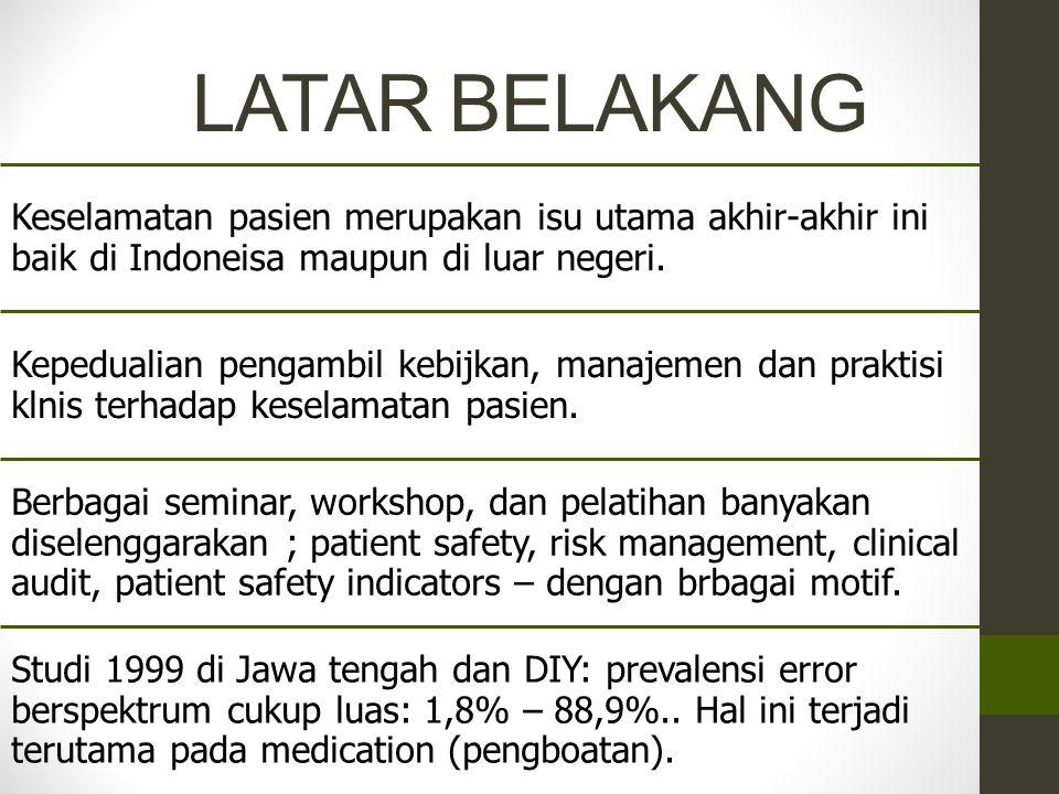 LATAR BELAKANG Keselamatan pasien merupakan isu utama akhir-akhir ini baik di Indoneisa maupun di luar negeri.