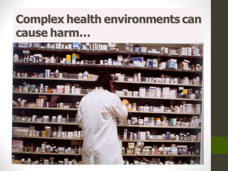 Complex health environments can cause harm…