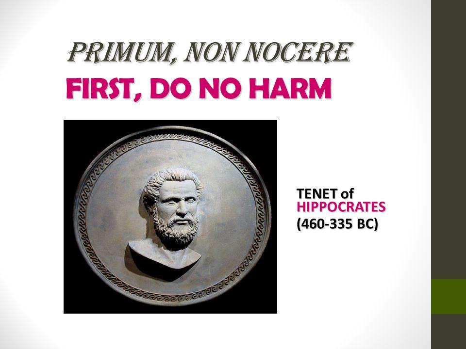 PRIMUM, NON NOCERE FIRST, DO NO HARM