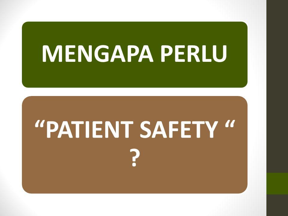 MENGAPA PERLU PATIENT SAFETY