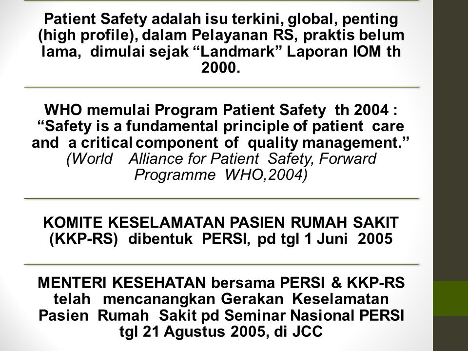 Patient Safety adalah isu terkini, global, penting (high profile), dalam Pelayanan RS, praktis belum lama, dimulai sejak Landmark Laporan IOM th 2000.