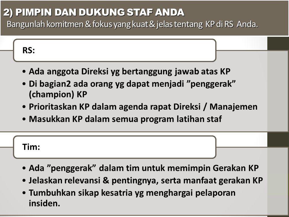 2) PIMPIN DAN DUKUNG STAF ANDA Bangunlah komitmen & fokus yang kuat & jelas tentang KP di RS Anda.