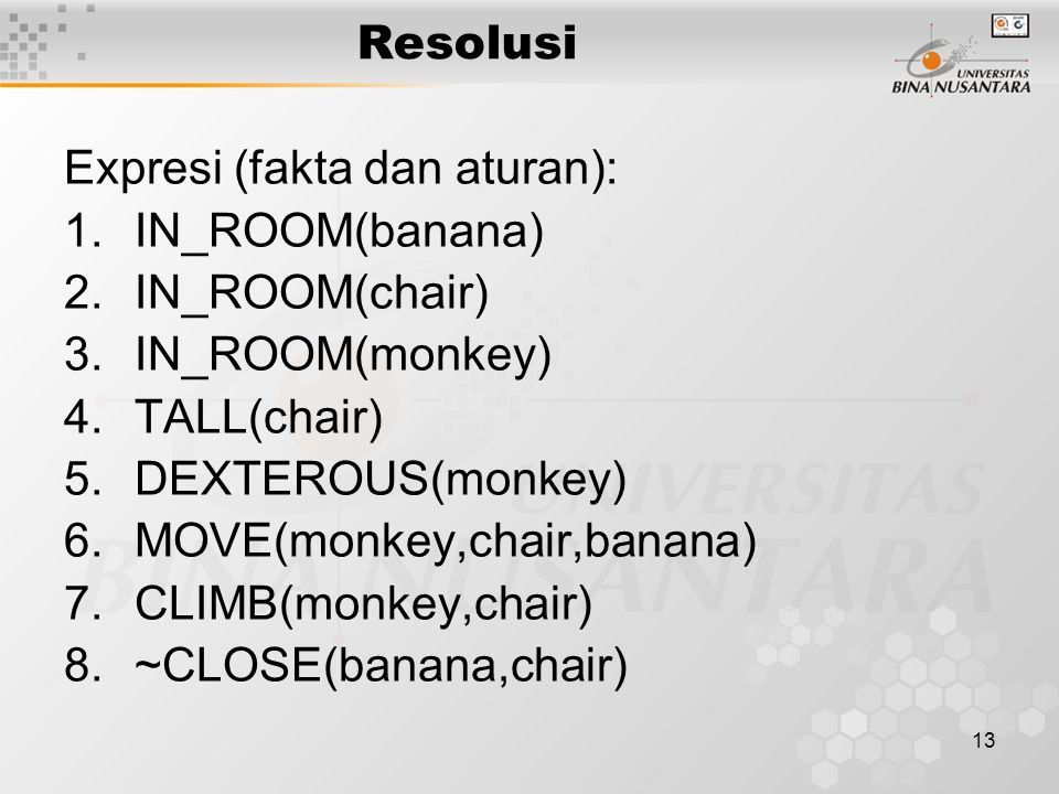Resolusi Expresi (fakta dan aturan): IN_ROOM(banana) IN_ROOM(chair) IN_ROOM(monkey) TALL(chair)