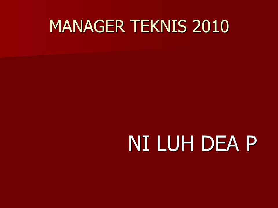 MANAGER TEKNIS 2010 NI LUH DEA P
