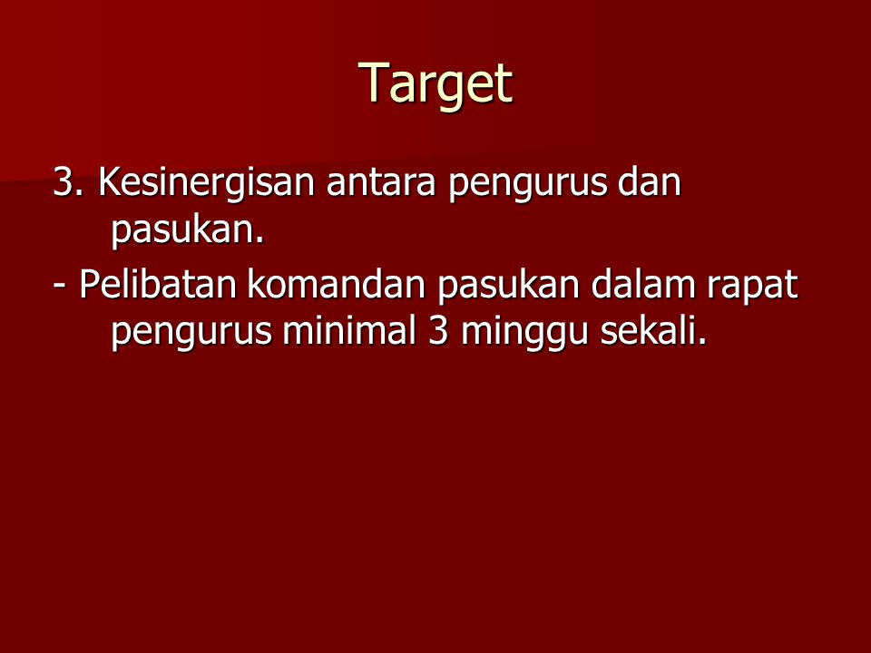 Target 3. Kesinergisan antara pengurus dan pasukan.