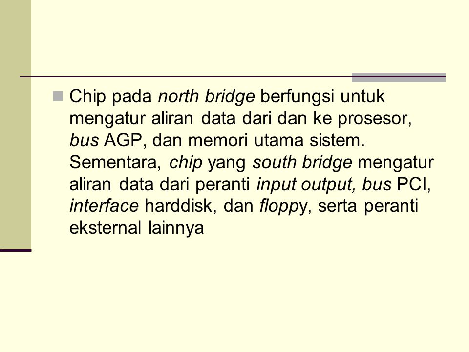Chip pada north bridge berfungsi untuk mengatur aliran data dari dan ke prosesor, bus AGP, dan memori utama sistem.