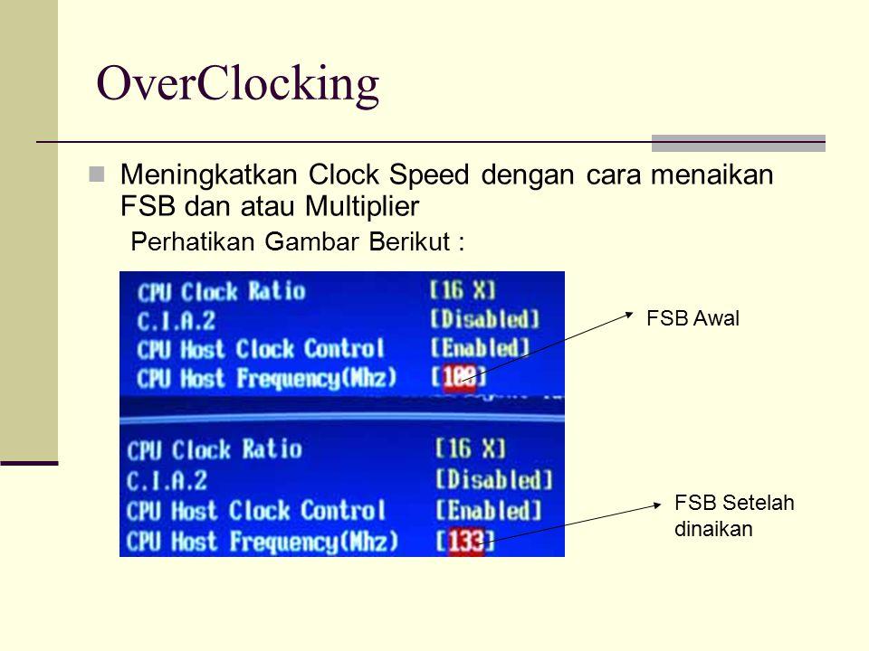 OverClocking Meningkatkan Clock Speed dengan cara menaikan FSB dan atau Multiplier. Perhatikan Gambar Berikut :