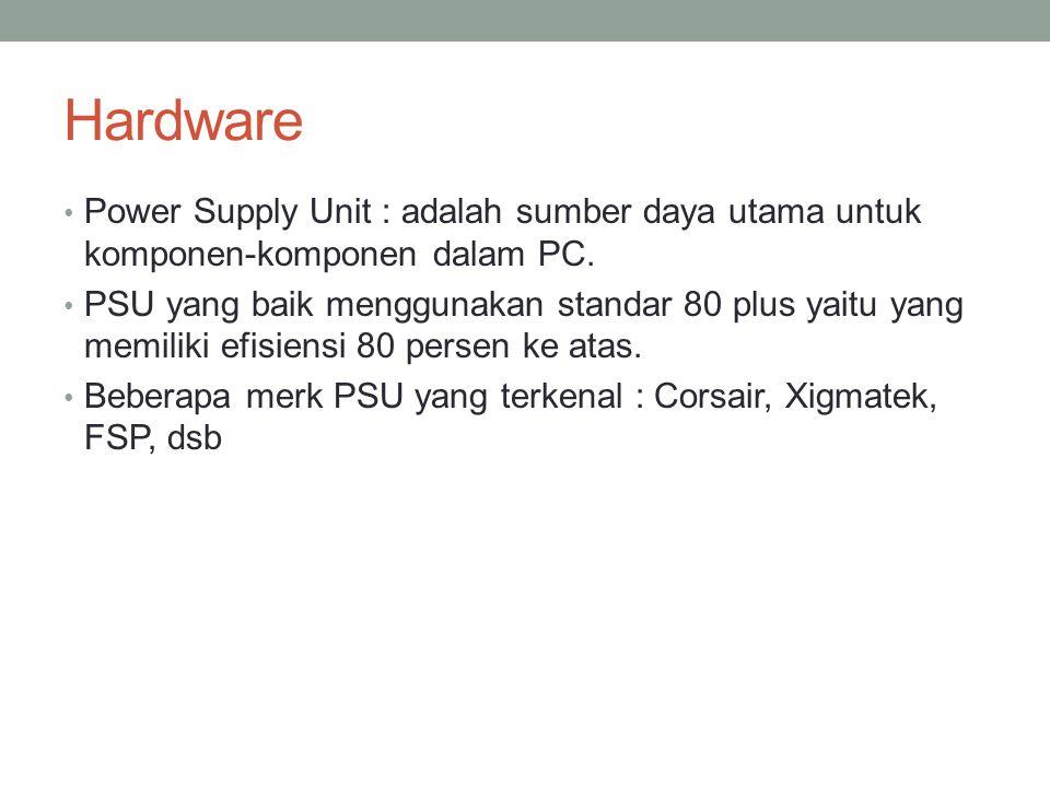 Hardware Power Supply Unit : adalah sumber daya utama untuk komponen-komponen dalam PC.