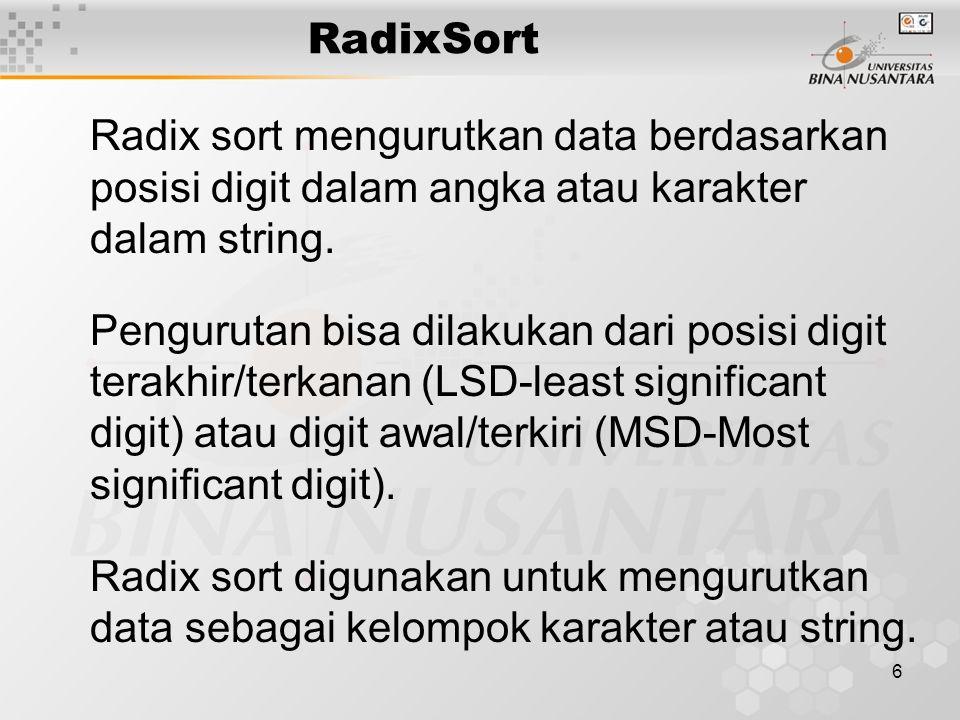 RadixSort Radix sort mengurutkan data berdasarkan posisi digit dalam angka atau karakter dalam string.