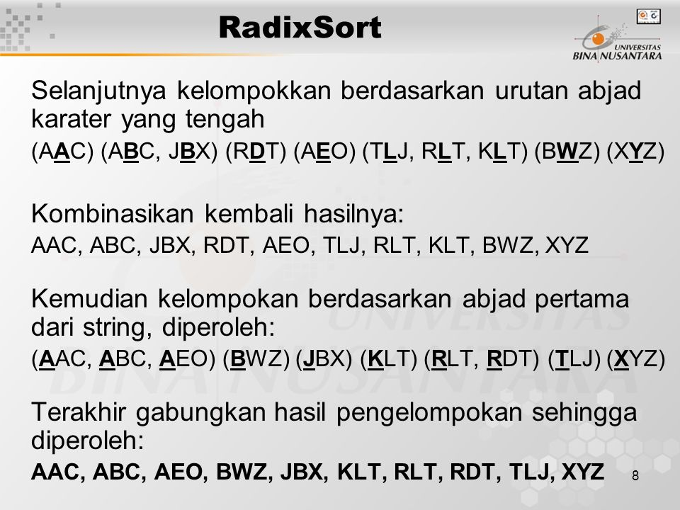 RadixSort Selanjutnya kelompokkan berdasarkan urutan abjad karater yang tengah. (AAC) (ABC, JBX) (RDT) (AEO) (TLJ, RLT, KLT) (BWZ) (XYZ)