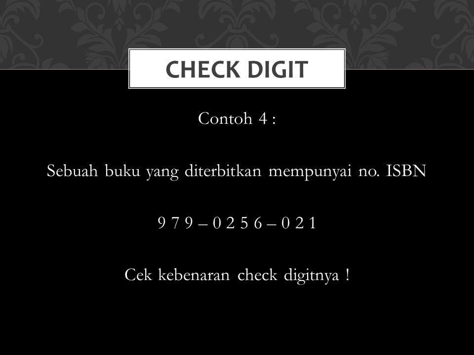 Check Digit Contoh 4 : Sebuah buku yang diterbitkan mempunyai no.