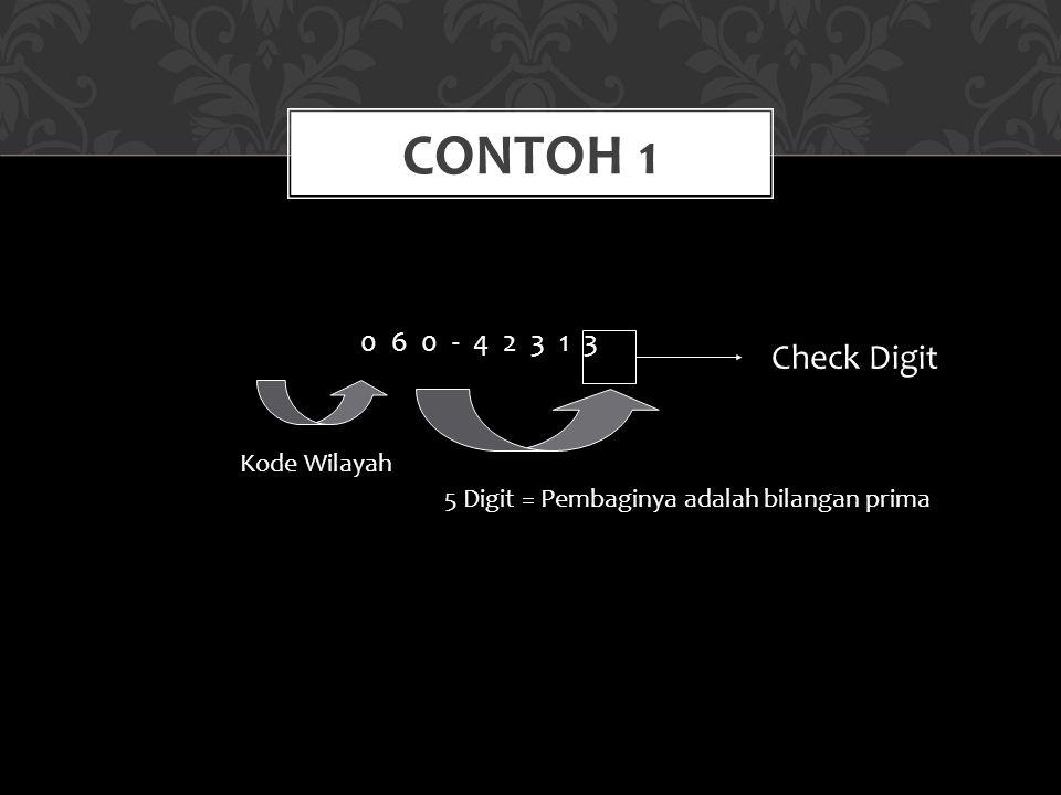 Contoh 1 Check Digit 0 6 0 - 4 2 3 1 3 Kode Wilayah