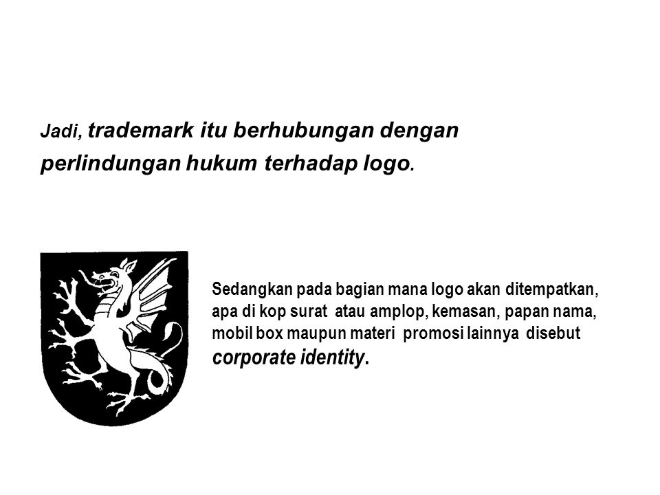 Jadi, trademark itu berhubungan dengan perlindungan hukum terhadap logo.