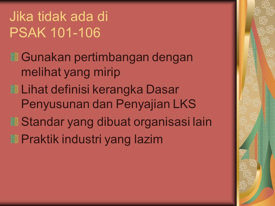 Jika tidak ada di PSAK 101-106 Gunakan pertimbangan dengan melihat yang mirip. Lihat definisi kerangka Dasar Penyusunan dan Penyajian LKS.