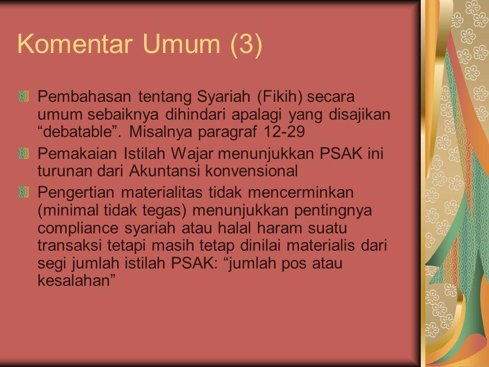 Komentar Umum (3) Pembahasan tentang Syariah (Fikih) secara umum sebaiknya dihindari apalagi yang disajikan debatable . Misalnya paragraf 12-29.