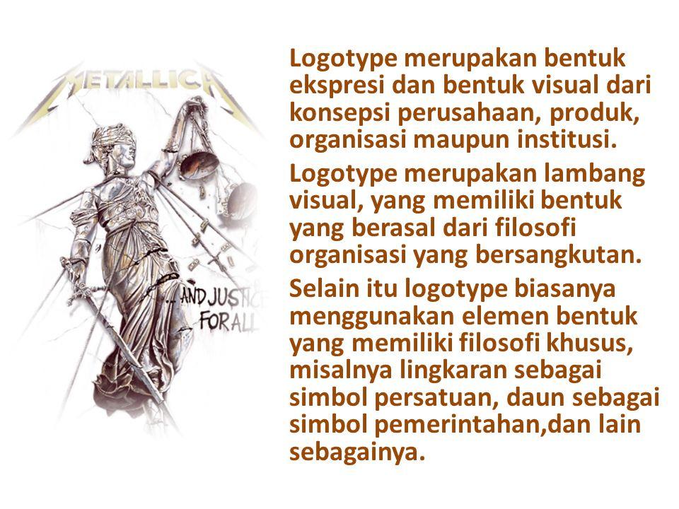 Logotype merupakan bentuk ekspresi dan bentuk visual dari konsepsi perusahaan, produk, organisasi maupun institusi.