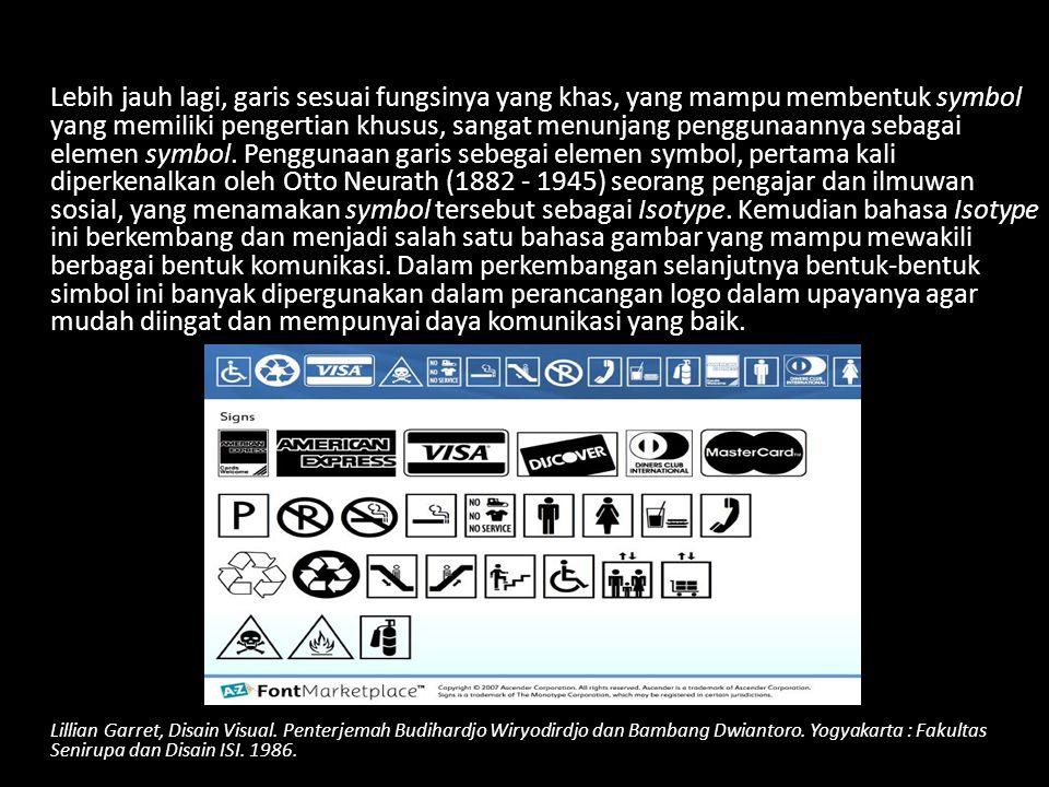 Lebih jauh lagi, garis sesuai fungsinya yang khas, yang mampu membentuk symbol yang memiliki pengertian khusus, sangat menunjang penggunaannya sebagai elemen symbol.