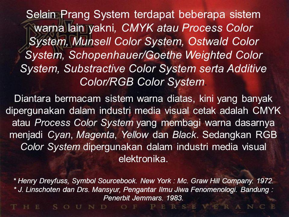 Selain Prang System terdapat beberapa sistem warna lain yakni, CMYK atau Process Color System, Munsell Color System, Ostwald Color System, Schopenhauer/Goethe Weighted Color System, Substractive Color System serta Additive Color/RGB Color System.