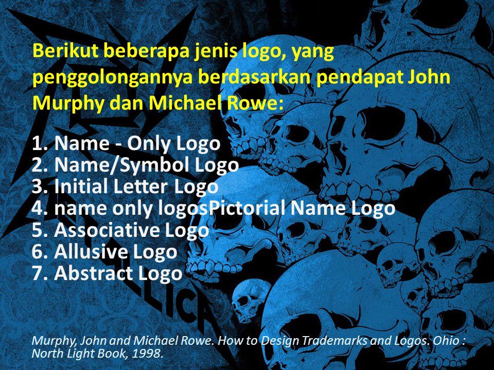 Berikut beberapa jenis logo, yang penggolongannya berdasarkan pendapat John Murphy dan Michael Rowe: