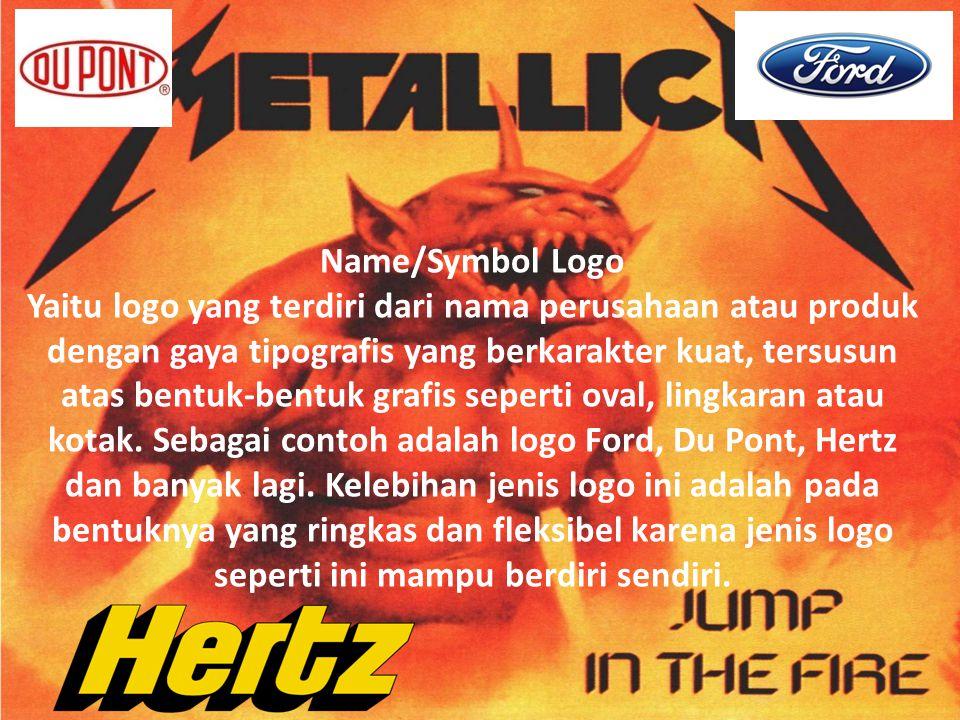 Name/Symbol Logo Yaitu logo yang terdiri dari nama perusahaan atau produk dengan gaya tipografis yang berkarakter kuat, tersusun atas bentuk-bentuk grafis seperti oval, lingkaran atau kotak.