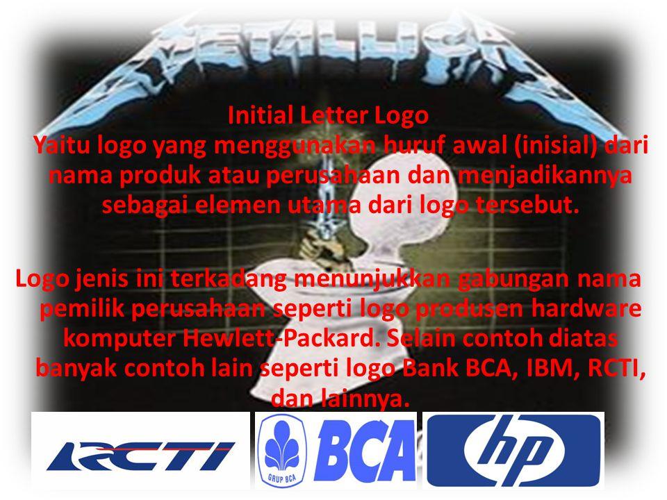 Initial Letter Logo Yaitu logo yang menggunakan huruf awal (inisial) dari nama produk atau perusahaan dan menjadikannya sebagai elemen utama dari logo tersebut.
