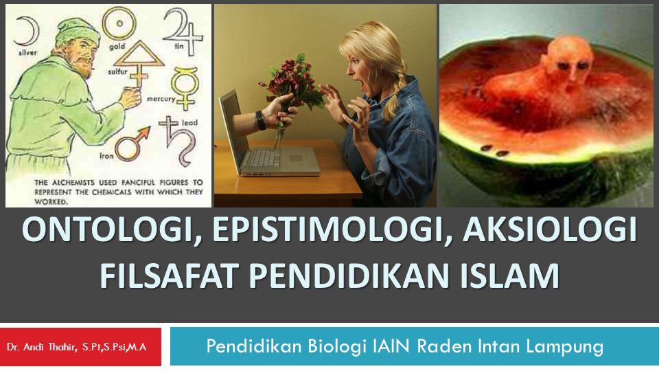Ontologi, Epistimologi, Aksiologi Filsafat Pendidikan Islam