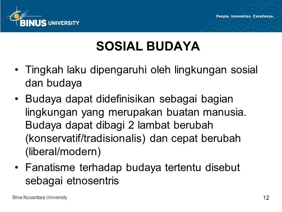 SOSIAL BUDAYA Tingkah laku dipengaruhi oleh lingkungan sosial dan budaya.