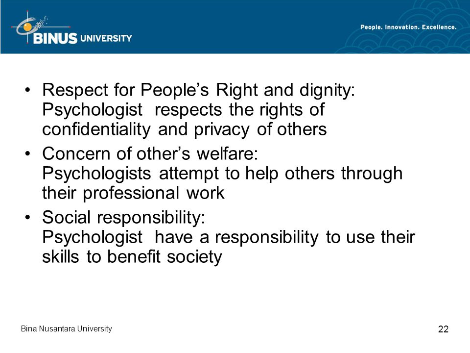 Respect for People's Right and dignity: Psychologist respects the rights of confidentiality and privacy of others