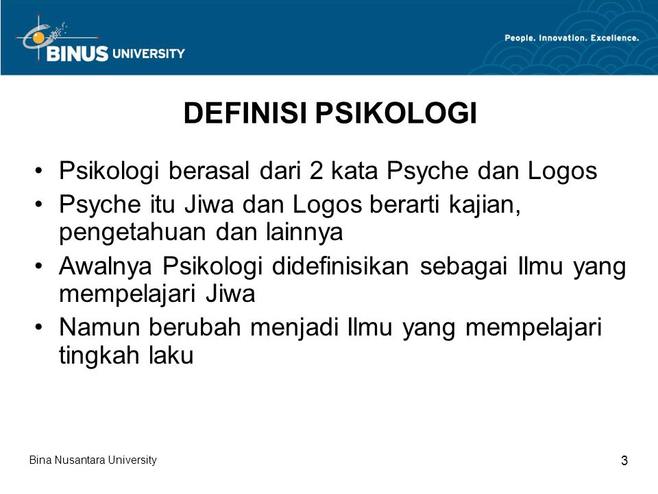 DEFINISI PSIKOLOGI Psikologi berasal dari 2 kata Psyche dan Logos