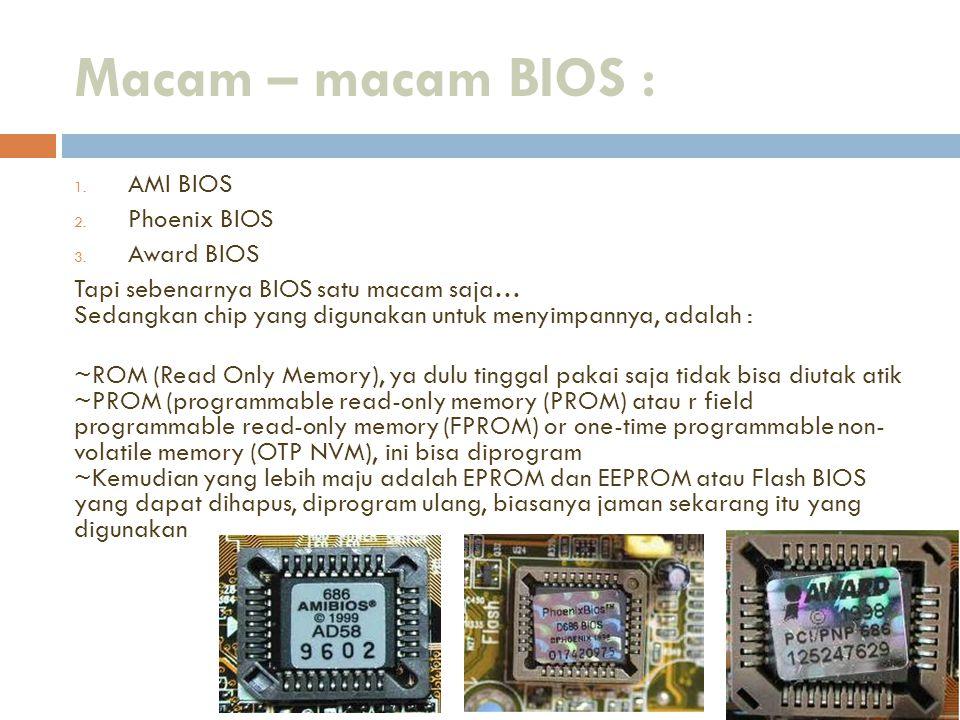 Macam – macam BIOS : AMI BIOS Phoenix BIOS Award BIOS