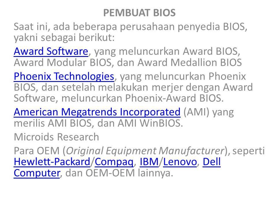 PEMBUAT BIOS Saat ini, ada beberapa perusahaan penyedia BIOS, yakni sebagai berikut: