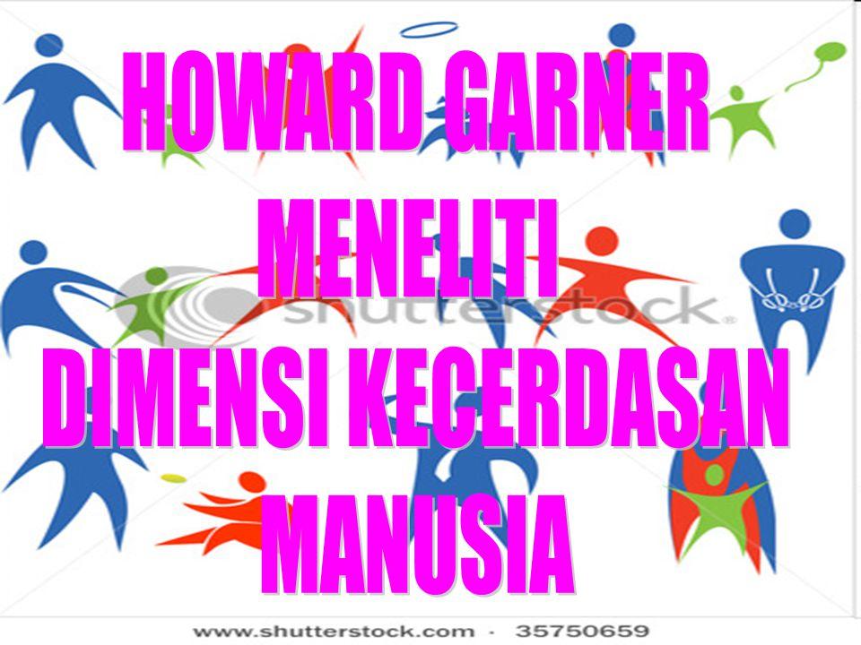 HOWARD GARNER MENELITI DIMENSI KECERDASAN MANUSIA