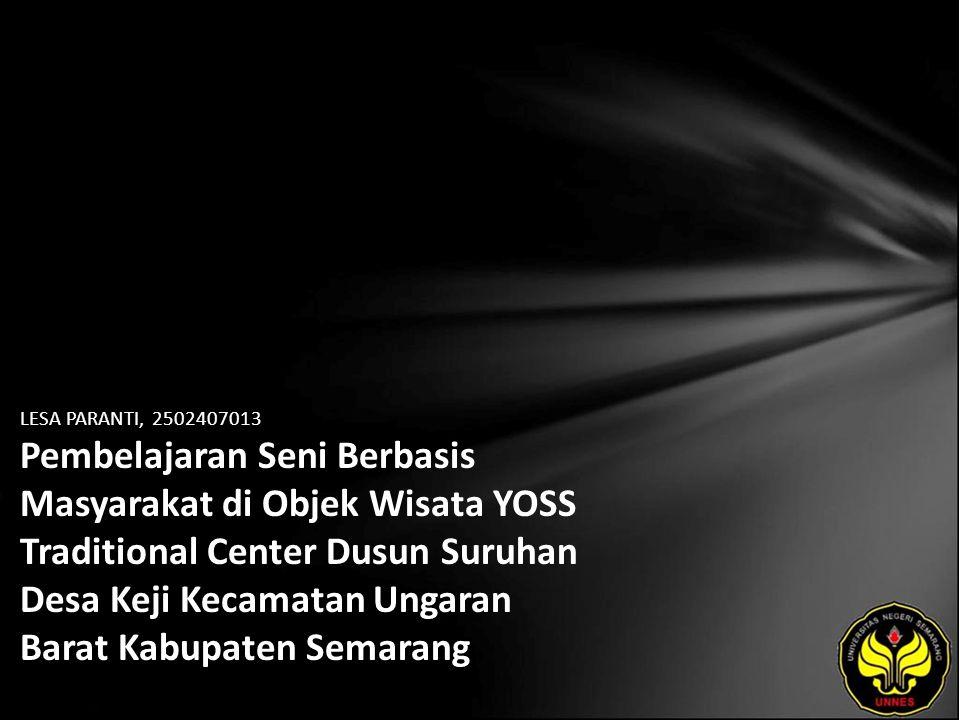 LESA PARANTI, 2502407013 Pembelajaran Seni Berbasis Masyarakat di Objek Wisata YOSS Traditional Center Dusun Suruhan Desa Keji Kecamatan Ungaran Barat Kabupaten Semarang