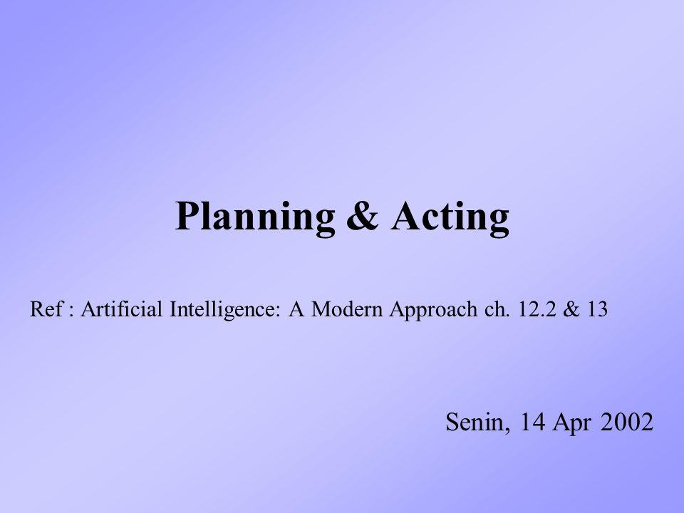 Planning & Acting Senin, 14 Apr 2002