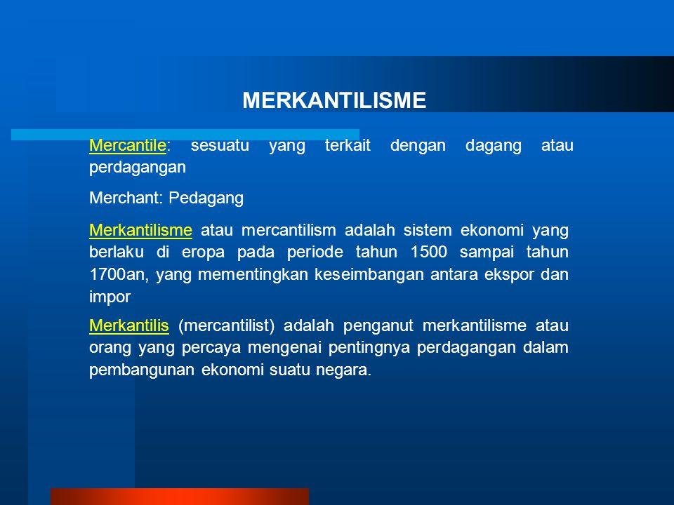 MERKANTILISME Mercantile: sesuatu yang terkait dengan dagang atau perdagangan. Merchant: Pedagang.