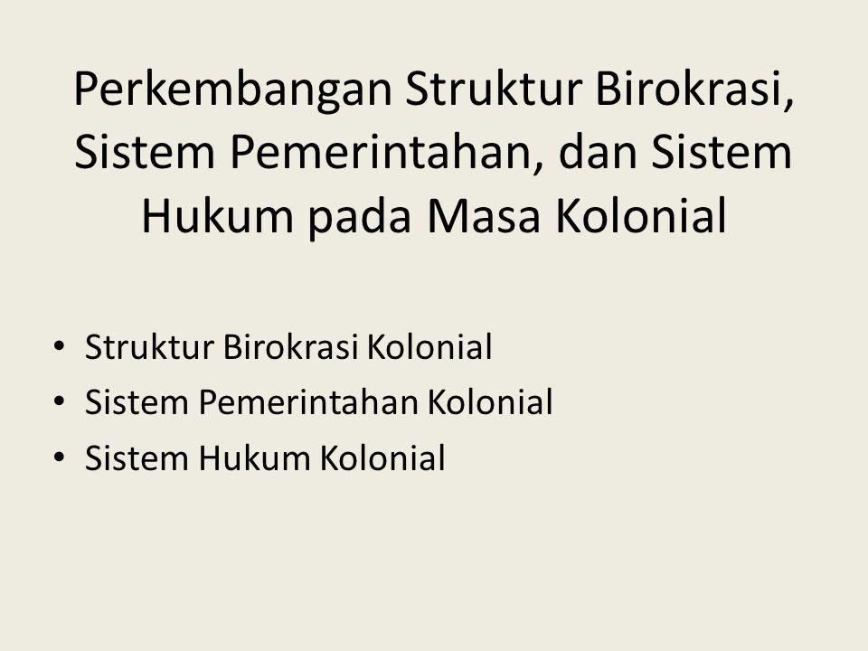 Perkembangan Struktur Birokrasi, Sistem Pemerintahan, dan Sistem Hukum pada Masa Kolonial
