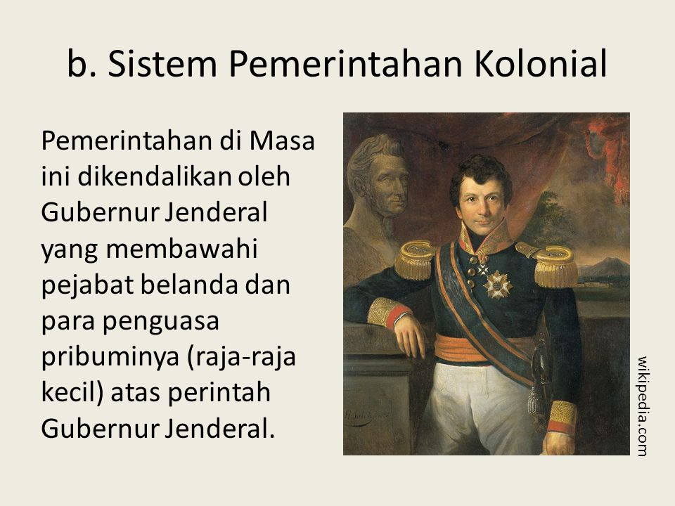 b. Sistem Pemerintahan Kolonial