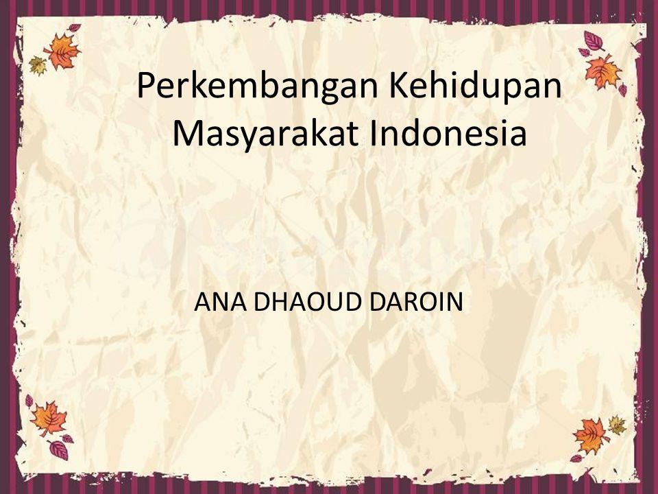 Perkembangan Kehidupan Masyarakat Indonesia